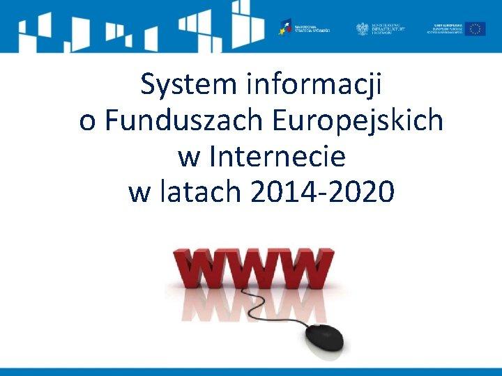 System informacji o Funduszach Europejskich w Internecie w latach 2014 -2020