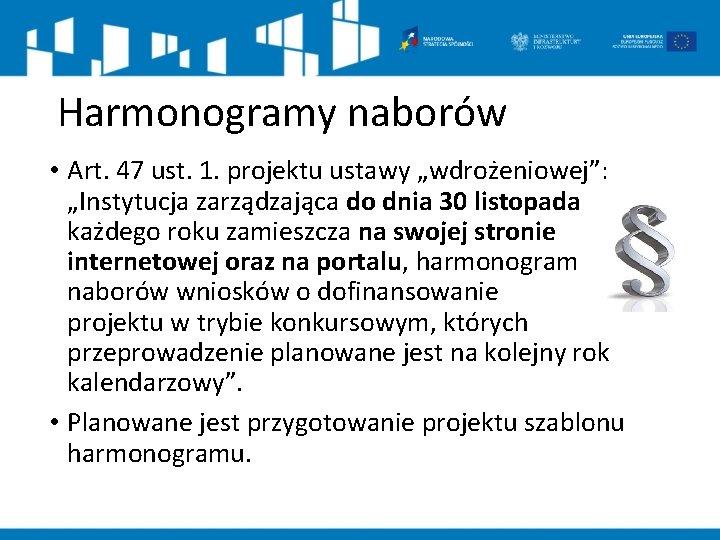 """Harmonogramy naborów • Art. 47 ust. 1. projektu ustawy """"wdrożeniowej"""": """"Instytucja zarządzająca do dnia"""