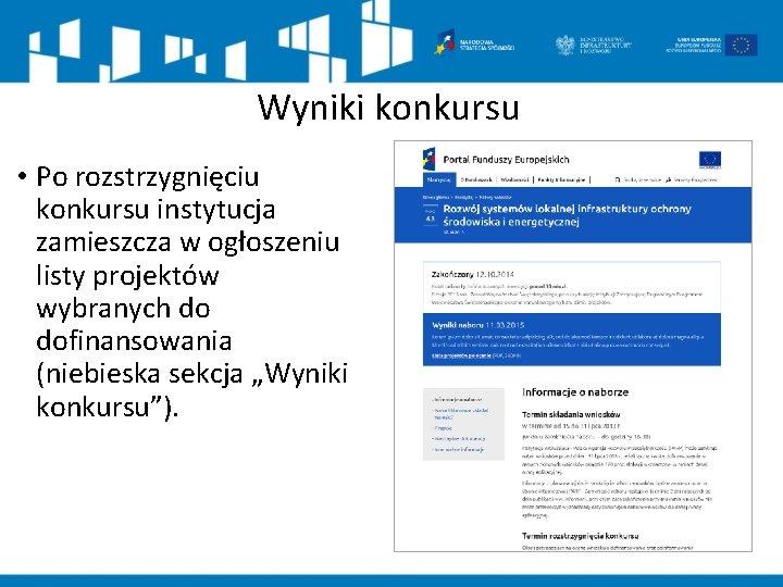 Wyniki konkursu • Po rozstrzygnięciu konkursu instytucja zamieszcza w ogłoszeniu listy projektów wybranych do