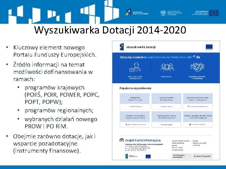 Wyszukiwarka Dotacji 2014 -2020 • Kluczowy element nowego Portalu Funduszy Europejskich. • Źródło informacji