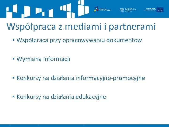 Współpraca z mediami i partnerami • Współpraca przy opracowywaniu dokumentów • Wymiana informacji •