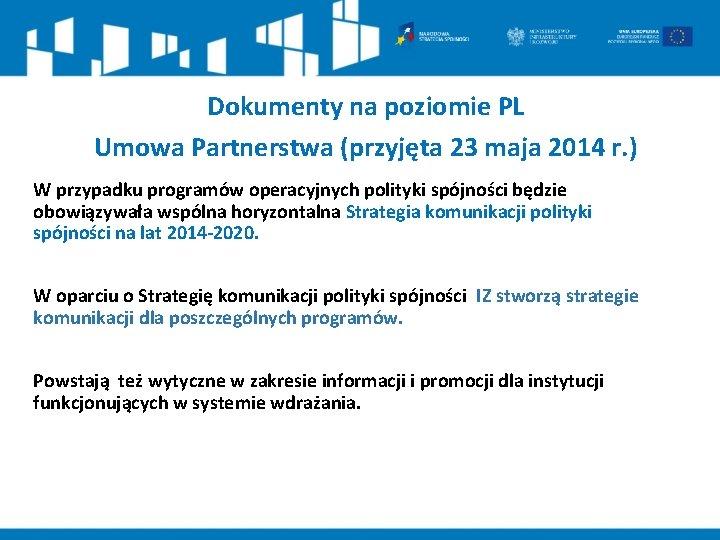 Dokumenty na poziomie PL Umowa Partnerstwa (przyjęta 23 maja 2014 r. ) W przypadku