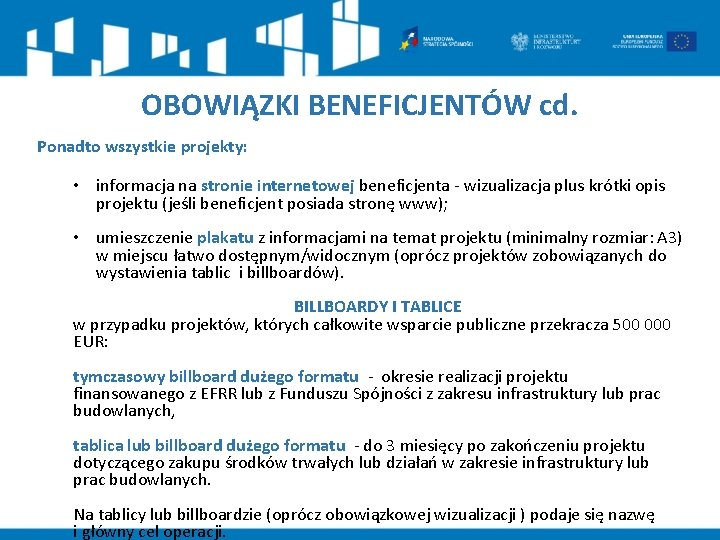 OBOWIĄZKI BENEFICJENTÓW cd. Ponadto wszystkie projekty: • informacja na stronie internetowej beneficjenta - wizualizacja