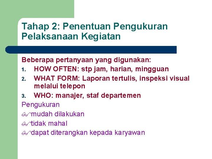 Tahap 2: Penentuan Pengukuran Pelaksanaan Kegiatan Beberapa pertanyaan yang digunakan: 1. HOW OFTEN: stp