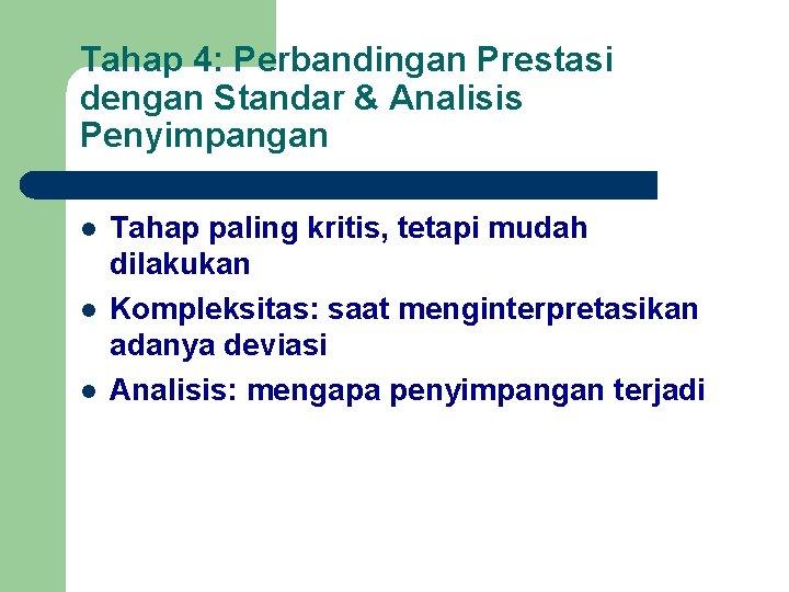 Tahap 4: Perbandingan Prestasi dengan Standar & Analisis Penyimpangan l l l Tahap paling