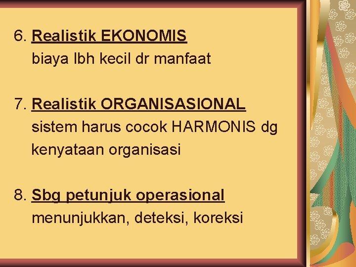 6. Realistik EKONOMIS biaya lbh kecil dr manfaat 7. Realistik ORGANISASIONAL sistem harus cocok