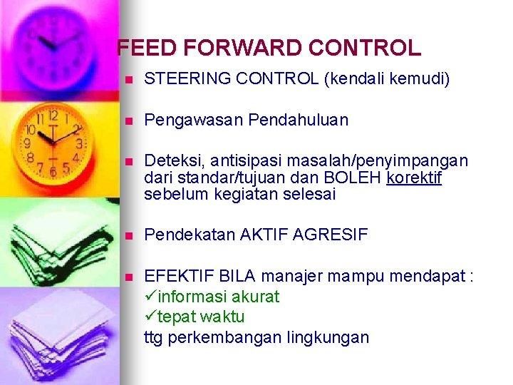FEED FORWARD CONTROL n STEERING CONTROL (kendali kemudi) n Pengawasan Pendahuluan n Deteksi, antisipasi