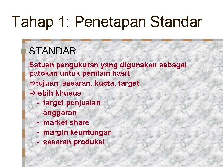 Tahap 1: Penetapan Standar n STANDAR Satuan pengukuran yang digunakan sebagai patokan untuk penilain