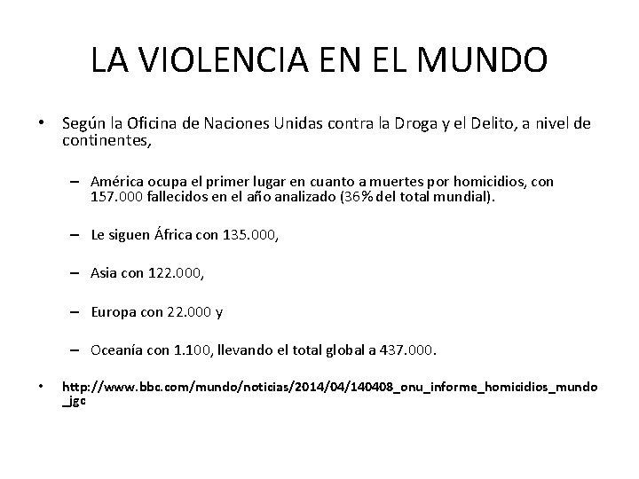 LA VIOLENCIA EN EL MUNDO • Según la Oficina de Naciones Unidas contra la