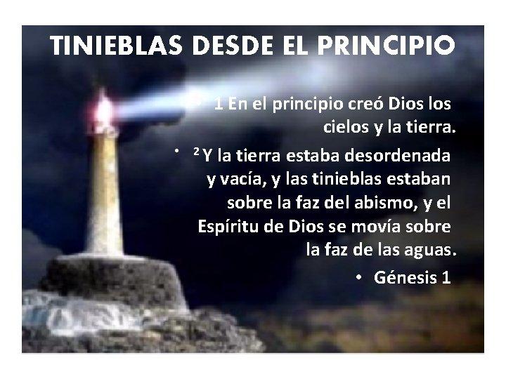 TINIEBLAS DESDE EL PRINCIPIO • • 1 En el principio creó Dios los cielos