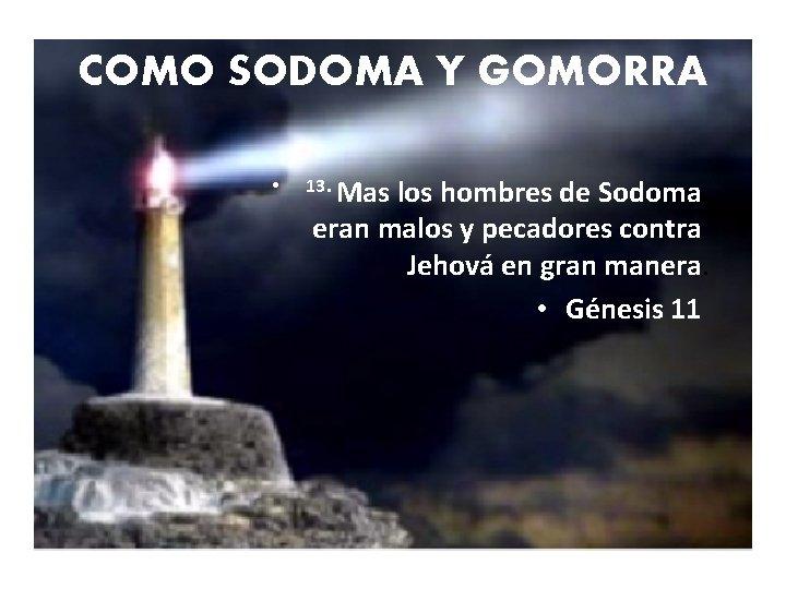 COMO SODOMA Y GOMORRA • 13. Mas los hombres de Sodoma eran malos y