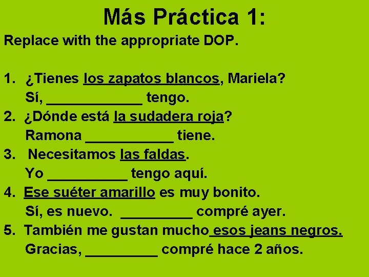 Más Práctica 1: Replace with the appropriate DOP. 1. ¿Tienes los zapatos blancos, Mariela?