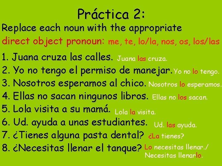 Práctica 2: Replace each noun with the appropriate direct object pronoun: me, te, lo/la,