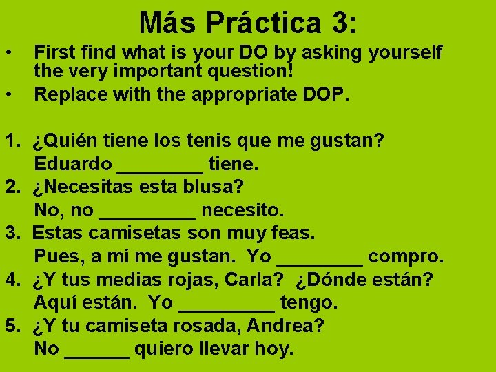 Más Práctica 3: • • First find what is your DO by asking yourself