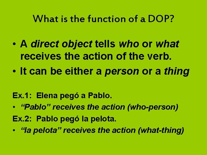 What is the function of a DOP? • A direct object tells who or