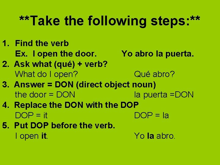 **Take the following steps: ** 1. Find the verb Ex. I open the door.