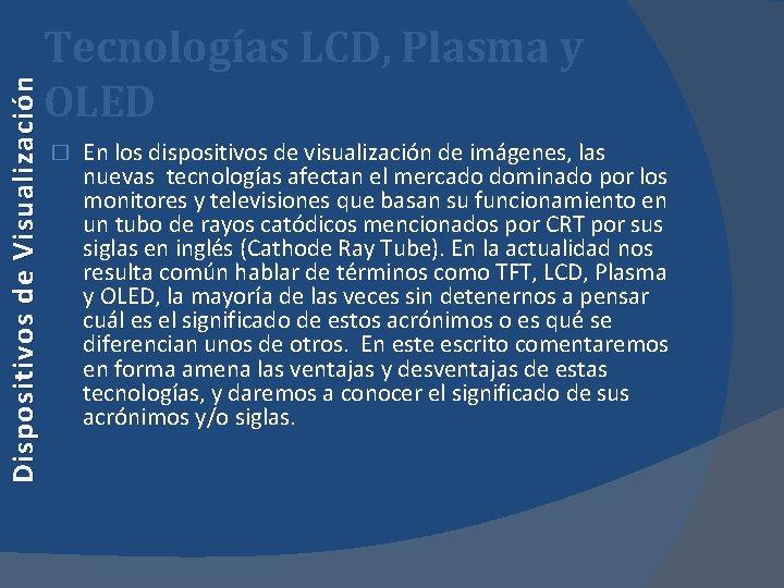 Dispositivos de Visualización Tecnologías LCD, Plasma y OLED � En los dispositivos de visualización