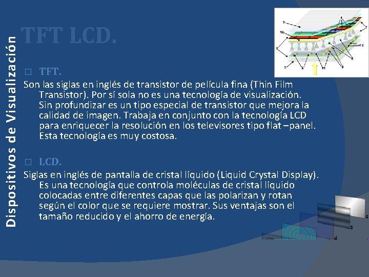 Dispositivos de Visualización TFT LCD. TFT. Son las siglas en inglés de transistor de