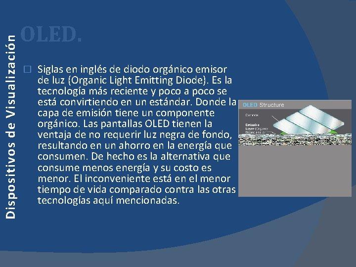 Dispositivos de Visualización OLED. � Siglas en inglés de diodo orgánico emisor de luz