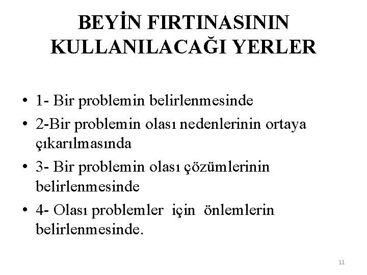 BEYİN FIRTINASININ KULLANILACAĞI YERLER • 1 - Bir problemin belirlenmesinde • 2 -Bir problemin