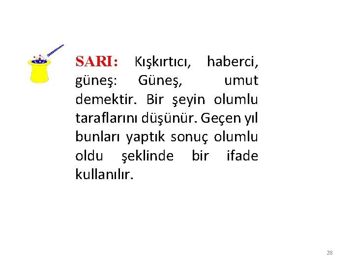 SARI: Kışkırtıcı, haberci, güneş: Güneş, umut demektir. Bir şeyin olumlu taraflarını düşünür. Geçen yıl