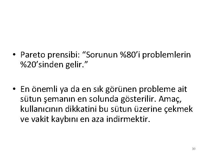 """• Pareto prensibi: """"Sorunun %80'i problemlerin %20'sinden gelir. """" • En önemli ya"""