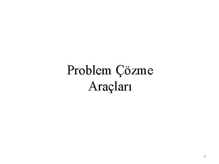 Problem Çözme Araçları 4