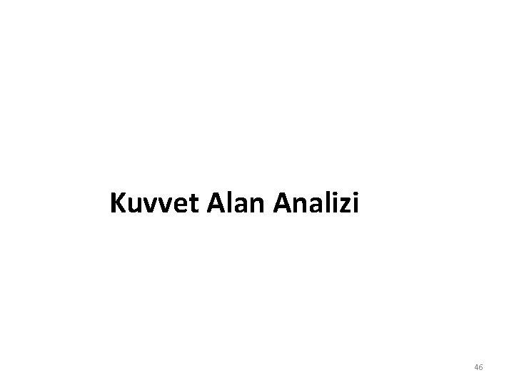 Kuvvet Alan Analizi 46