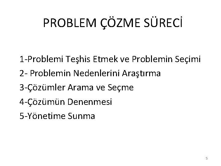 PROBLEM ÇÖZME SÜRECİ 1 -Problemi Teşhis Etmek ve Problemin Seçimi 2 - Problemin Nedenlerini