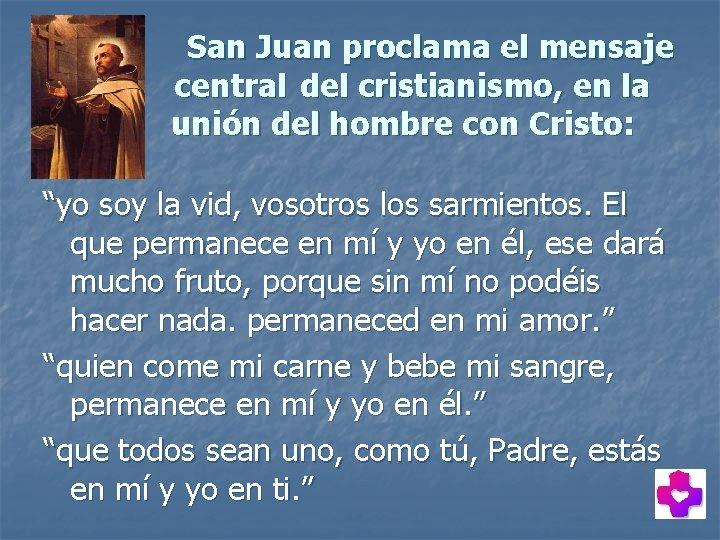 San Juan proclama el mensaje central del cristianismo, en la unión del hombre con