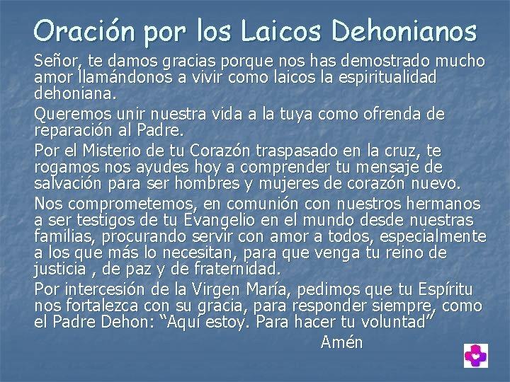 Oración por los Laicos Dehonianos Señor, te damos gracias porque nos has demostrado mucho