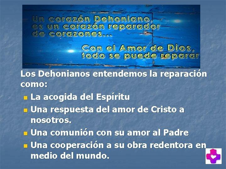 Los Dehonianos entendemos la reparación como: n La acogida del Espíritu n Una respuesta
