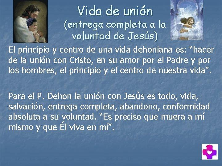 Vida de unión (entrega completa a la voluntad de Jesús) El principio y centro