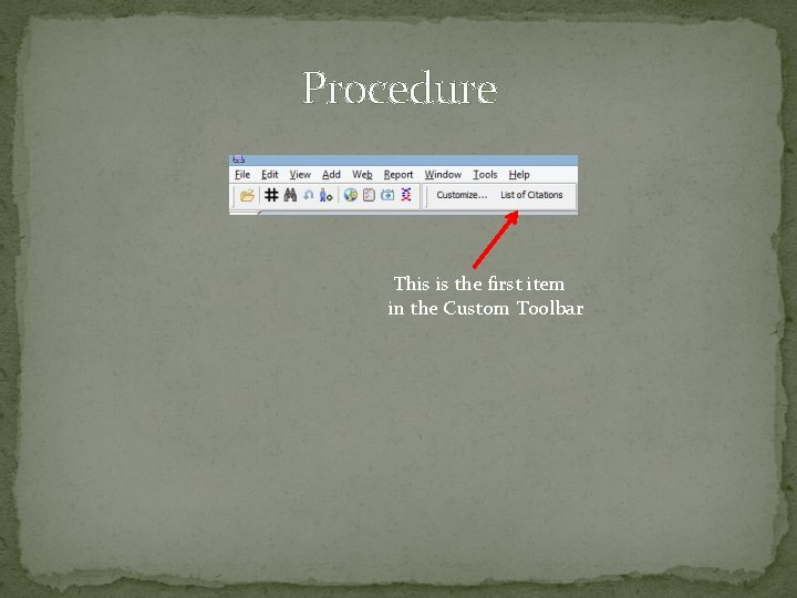 Procedure This is the first item in the Custom Toolbar
