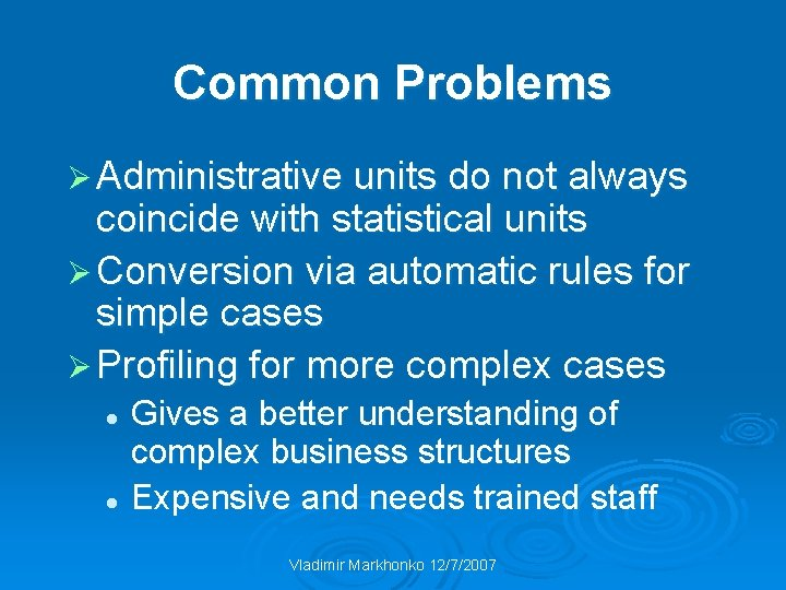 Common Problems Ø Administrative units do not always coincide with statistical units Ø Conversion