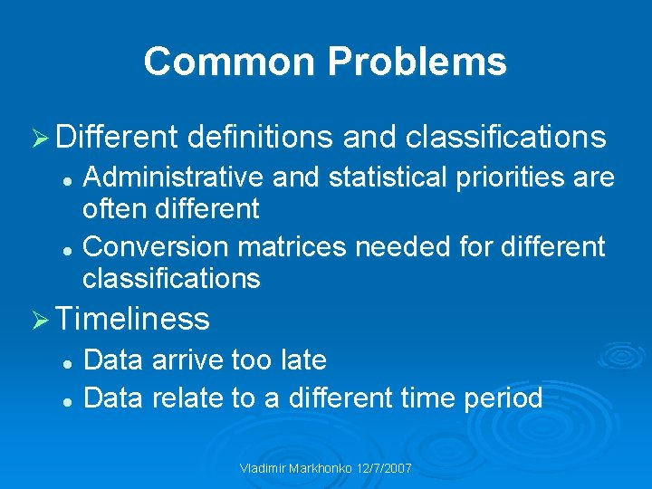 Common Problems Ø Different definitions and classifications Administrative and statistical priorities are often different