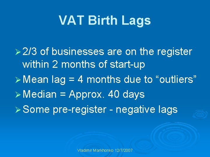 VAT Birth Lags Ø 2/3 of businesses are on the register within 2 months