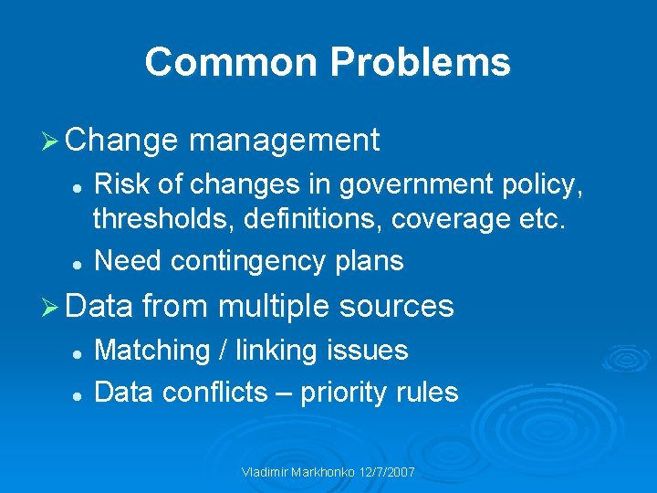 Common Problems Ø Change management Risk of changes in government policy, thresholds, definitions, coverage