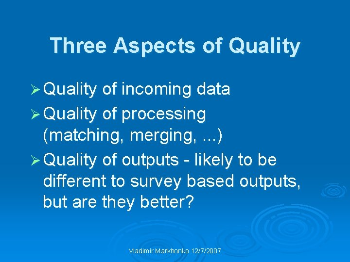 Three Aspects of Quality Ø Quality of incoming data Ø Quality of processing (matching,