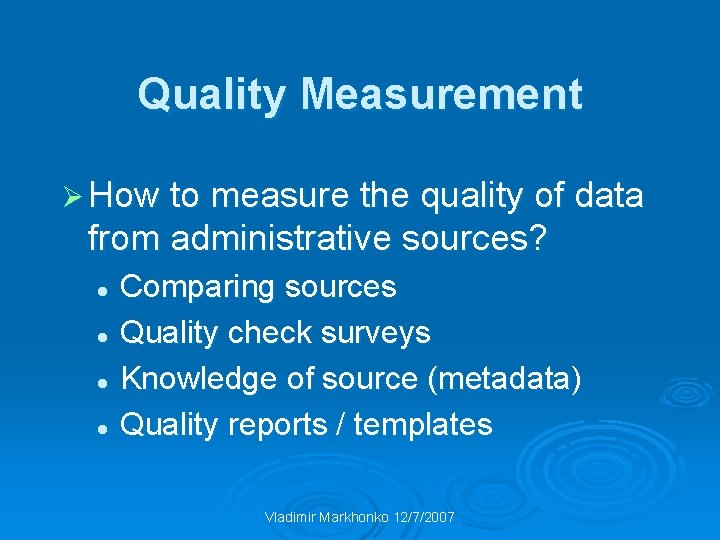 Quality Measurement Ø How to measure the quality of data from administrative sources? Comparing