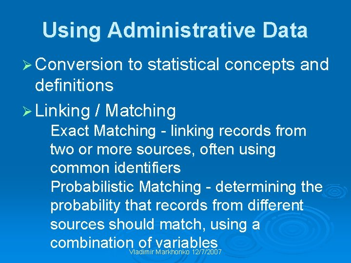 Using Administrative Data Ø Conversion to statistical concepts and definitions Ø Linking / Matching