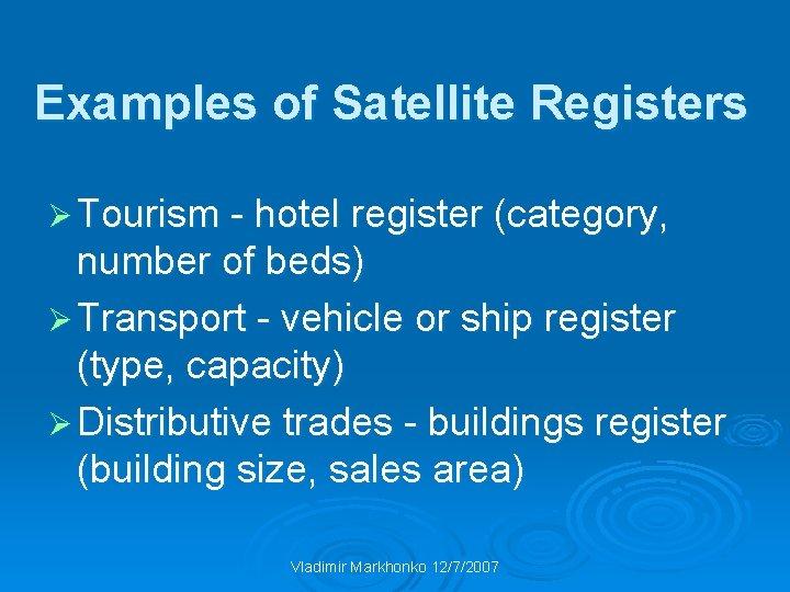 Examples of Satellite Registers Ø Tourism - hotel register (category, number of beds) Ø