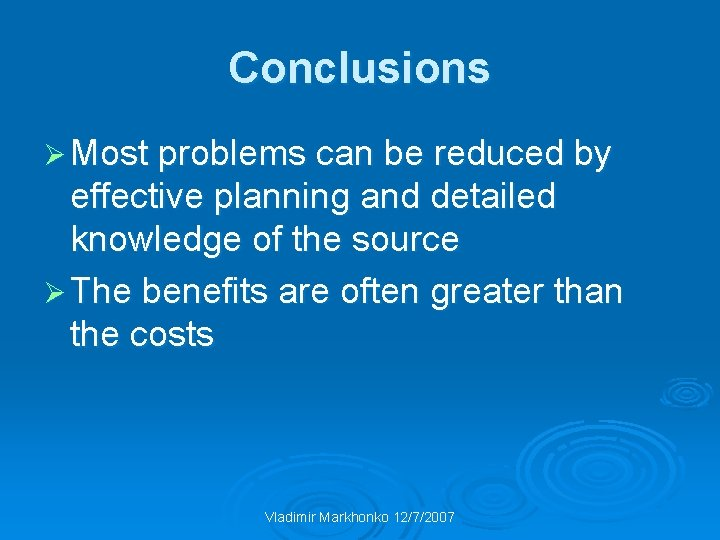 Conclusions Ø Most problems can be reduced by effective planning and detailed knowledge of