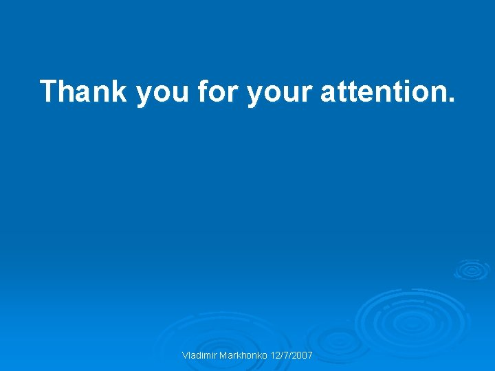 Thank you for your attention. Vladimir Markhonko 12/7/2007