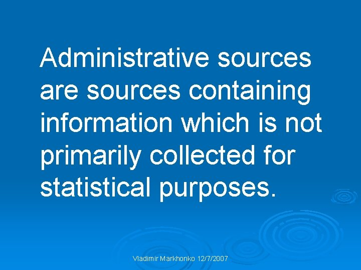 Administrative sources are sources containing information which is not primarily collected for statistical purposes.