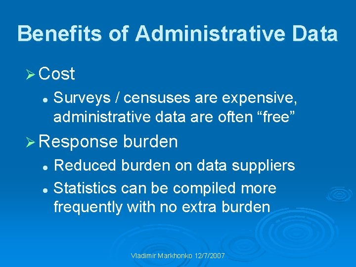 Benefits of Administrative Data Ø Cost l Surveys / censuses are expensive, administrative data