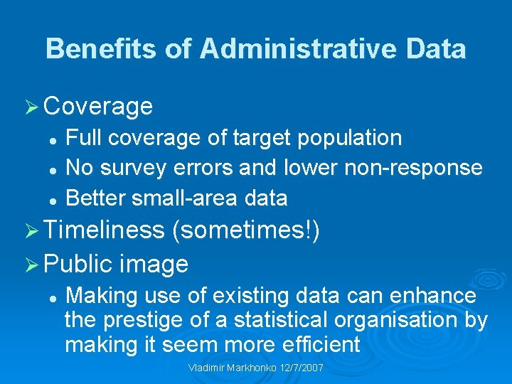 Benefits of Administrative Data Ø Coverage Full coverage of target population l No survey