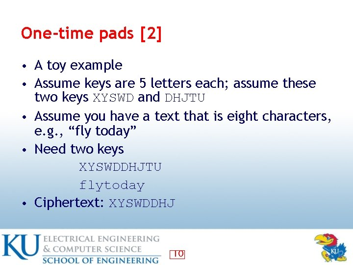 One-time pads [2] • A toy example • Assume keys are 5 letters each;