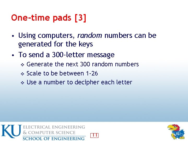 One-time pads [3] • Using computers, random numbers can be generated for the keys