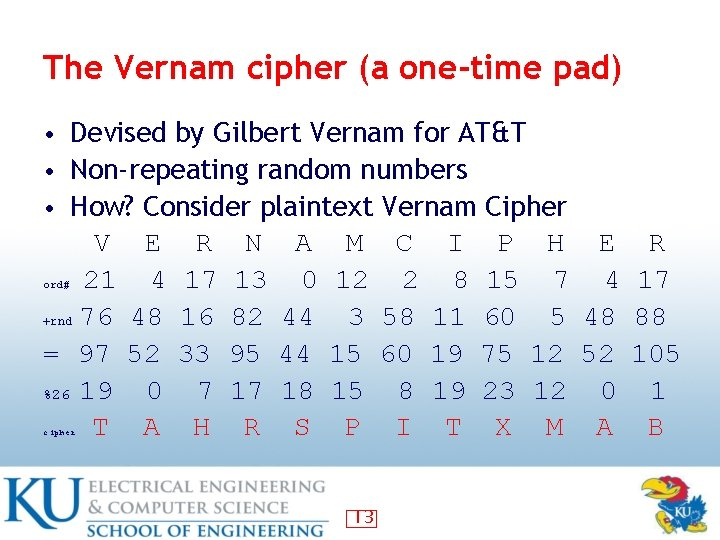 The Vernam cipher (a one-time pad) • Devised by Gilbert Vernam for AT&T •